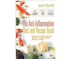 The Anti-Inflammat​ion Diet and Recipe Book: Protect Yourself and Your Family from Heart Disease, Arthritis, Diabetes, Allergies — and More
